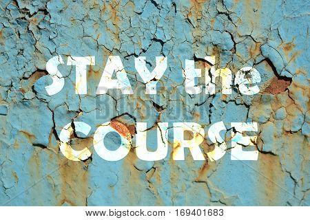 Stay The Course Words Print On The Grunge Metallic Wall