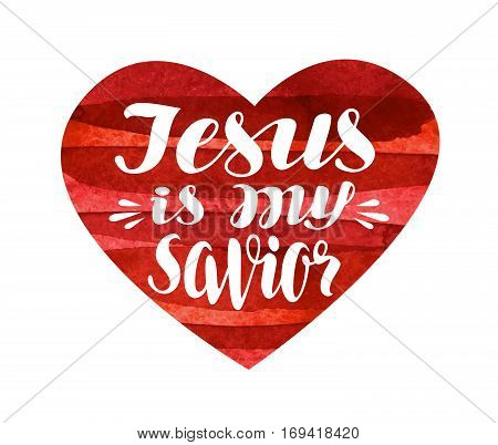 Jesus is My Savior. Lettering, calligraphy in shape heart. Vector illustration isolated on white background