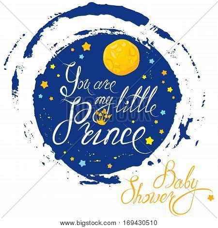 Baby Shower with moon and stars on blue grunge background. Calligraphic text You are my little prince. Congratulations on the birth of boy.