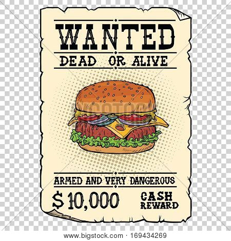 Burger fast food wanted dead or alive. Illustration pop art retro vintage vector. Armed and very dangerous cash reward. Western ad. Isolated background