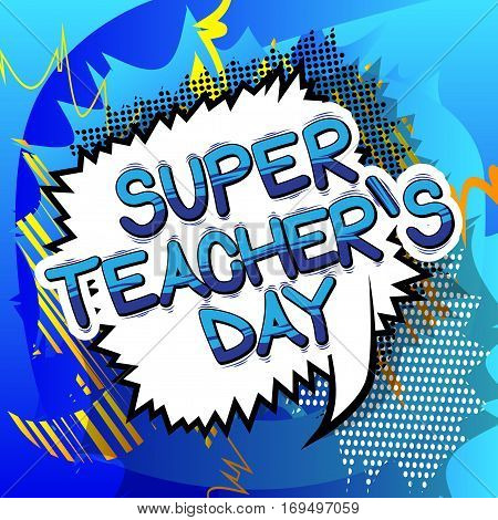 Super Teacher's day - Comic book style phrase on abstract background.