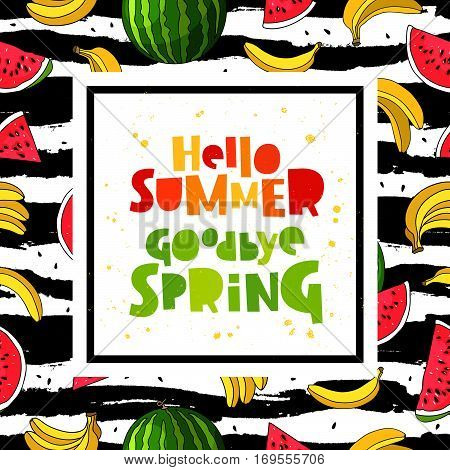 Hello summer. Goodbye Spring. Trend lettering. Vector illustration of banana and watermelon striped black-and-white background. Summertime concept.