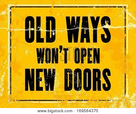 Inspiring motivation quote with text Old Ways Will Not Open New Doors. Vector typography poster design concept
