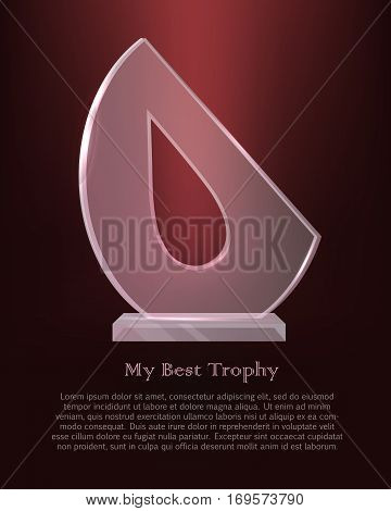 My best trophy. Semi-oval award with cutted long drop inside. Shine. Glossy. Beautiful contemporary glass prize on glass plate basement on dark red background. Flat design. Vector illustration