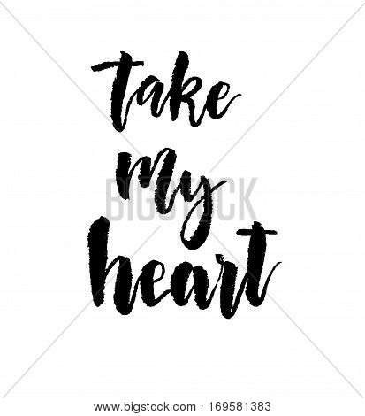 Take my heart calligraphy. Valentines day romantic quote greeting card. Handwritten modern brush lover lettering on white izolated. For love cards, banners, posters. Vector illustration stock vector.
