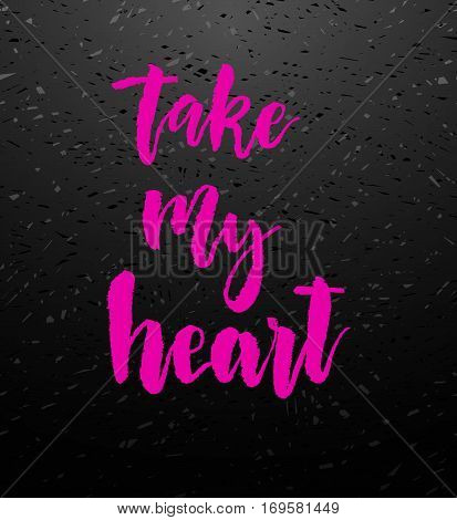 Take my heart pink calligraphy. Valentines day romantic quote greeting card. Handwritten modern brush lover lettering on blackboard. For love cards, banners, posters. Vector illustration stock vector.