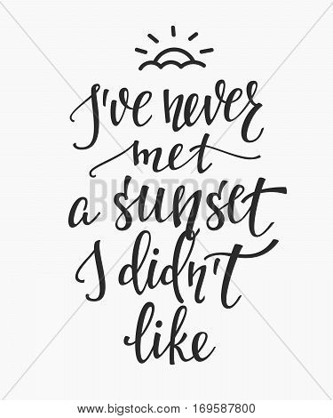 I ve never met a sunset I didnt like quote lettering. Calligraphy inspiration graphic design typography element. Hand written postcard. Cute simple vector sign.
