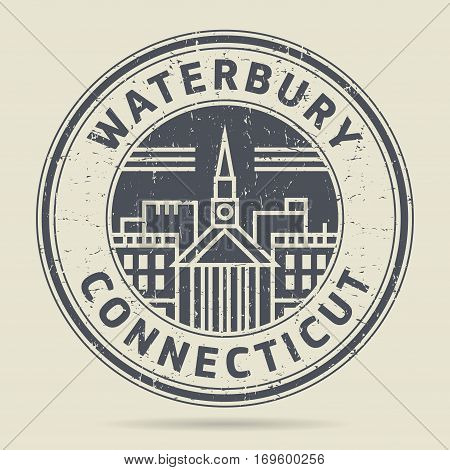 Grunge rubber stamp or label with text Waterbury Connecticut written inside vector illustration