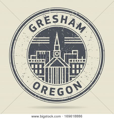 Grunge rubber stamp or label with text Gresham Oregon written inside vector illustration