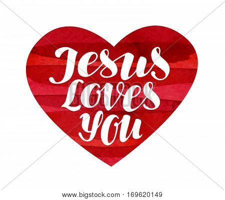Jesus Loves You. Lettering, calligraphy in shape heart. Vector illustration isolated on white background
