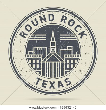 Grunge rubber stamp or label with text Round Rock Texas written inside vector illustration