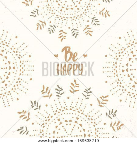 Stylish and beautiful ethnic ornament with sample text - be happy. Vector illustration