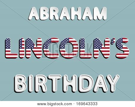 vector lettering word of Abraham Lincoln's birthday with white and gray gradient and American flag font with shadow and white glow as paper or metallic effect on blue retro colors background