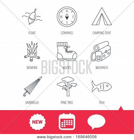 Pine tree, fishing float and hiking boots icons. Compass, umbrella and bonfire linear signs. Camping tent, fish and backpack icons. New tag, speech bubble and calendar web icons. Vector