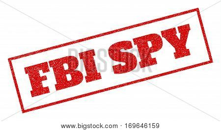Red rubber seal stamp with FBI Spy text. Vector message inside rectangular shape. Grunge design and dirty texture for watermark labels. Inclined emblem.