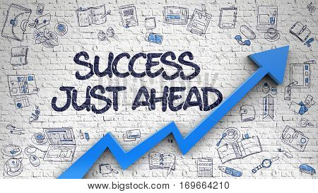 Success Just Ahead - Improvement Concept with Doodle Icons Around on White Wall Background. Success Just Ahead - Increase Concept. Inscription on White Brickwall with Doodle Design Icons Around.