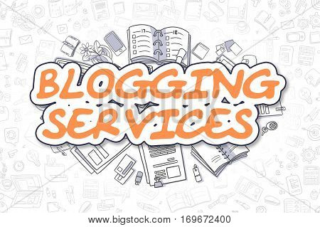 Orange Text - Blogging Services. Business Concept with Doodle Icons. Blogging Services - Hand Drawn Illustration for Web Banners and Printed Materials.