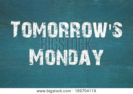 Oncept, Tomorrow's Monday - Phrase Written On Old Green Background