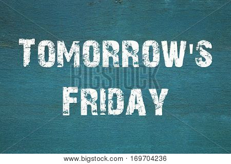 Oncept, Tomorrow's Friday - Phrase Written On Old Green Background