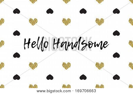 Valentine greeting card with text, black and gold hearts. Inscription - Hello Handsome