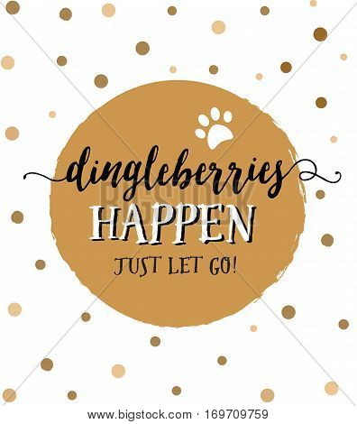 Dingleberries Happen, funny Pet slogan hand lettering typography poster design on brown distressed circle with colorful brown polkadots background and paw icon accent