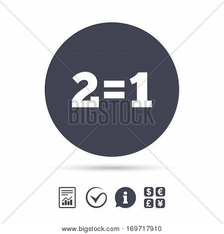 Two for one sign icon. Take two pay for one sale button. 2 equals 1. Report document, information and check tick icons. Currency exchange. Vector