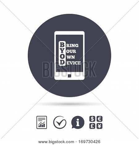 BYOD sign icon. Bring your own device symbol. Smartphone icon. Report document, information and check tick icons. Currency exchange. Vector