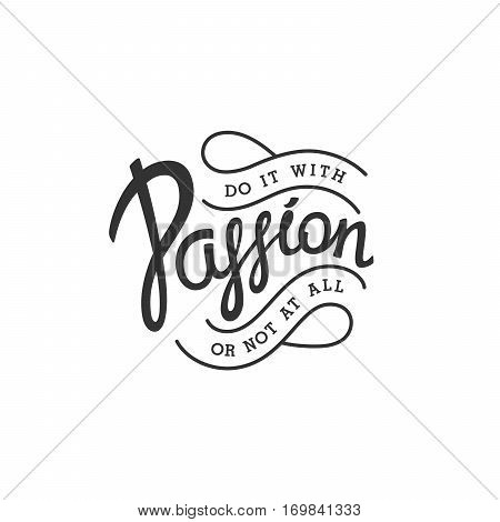 Do it with Passion or not at all. Creative handwritten calligraphy emblem. Vector illustration