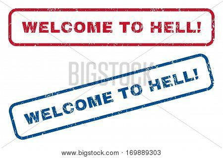 Welcome To Hell exclamation text rubber seal stamp watermarks. Vector style is blue and red ink caption inside rounded rectangular banner. Grunge design and dirty texture. Blue and red signs.