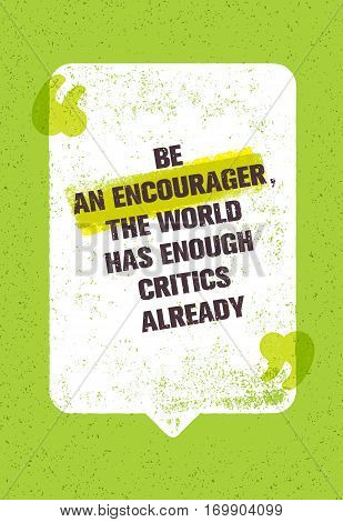 Be An Encourager The World Has Enough Critics Already. Inspiring Creative Motivation Quote With Speech Bubble. Vector Typography Banner Design Concept