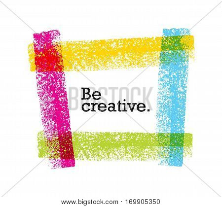 Be Creative Motivation Quote. Bright Brush Vector Typography Banner Print Concept.