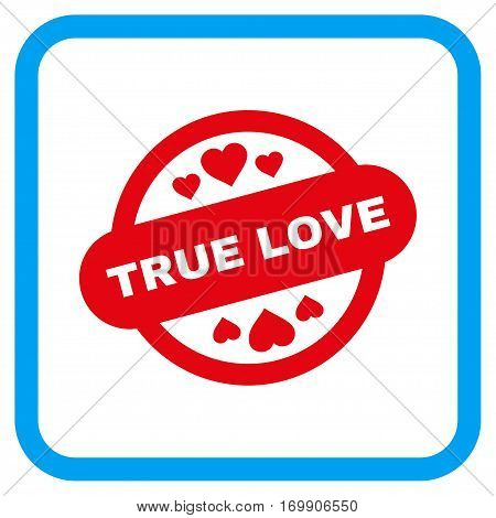 True Love Stamp Seal vector icon. Image style is a flat icon symbol inside a rounded square blue frame.