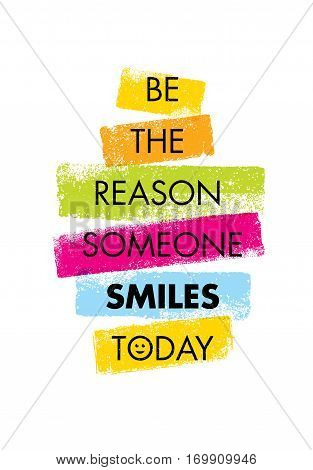Be The Reason Someone Smiles Today. Funny Creative Motivation Quote. Colorful Vector Typography Banner Inspiration Concept With Bright Brush Strokes
