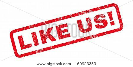 Like Us exclamation text rubber seal stamp watermark. Caption inside rounded rectangular banner with grunge design and scratched texture. Slanted vector red ink emblem on a white background.