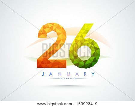 Creative Text 26 in abstract low poly style, Can be used as Poster, Banner design for Indian Republic Day celebration.