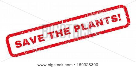 Save The Plants exclamation text rubber seal stamp watermark. Caption inside rounded rectangular shape with grunge design and scratched texture. Slanted vector red ink sticker on a white background.