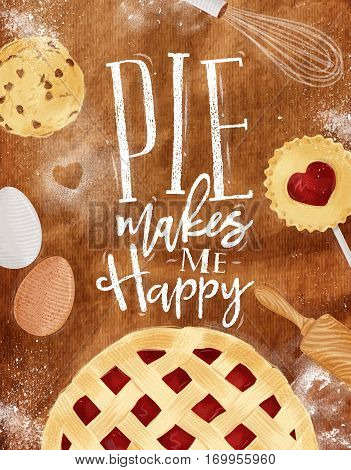 Poster pie with illustrated cookie egg whisk rolling pin in vintage style lettering pie makes me happy drawing on craft background