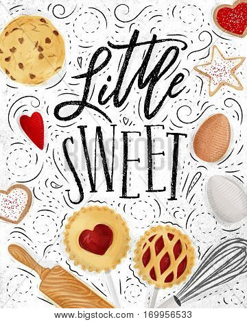 Poster little sweets with illustrated cookie egg whisk rolling pin in retro style lettering litle sweet drawing on dirty paper background