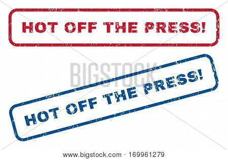 Hot Off The Press exclamation text rubber seal stamp watermarks. Vector style is blue and red ink tag inside rounded rectangular shape. Grunge design and dirty texture. Blue and red emblems.