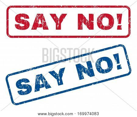 Say No exclamation text rubber seal stamp watermarks. Vector style is blue and red ink caption inside rounded rectangular banner. Grunge design and dust texture. Blue and red emblems.