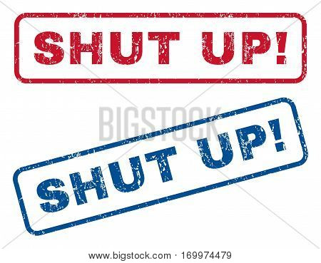 Shut Up exclamation text rubber seal stamp watermarks. Vector style is blue and red ink caption inside rounded rectangular banner. Grunge design and dirty texture. Blue and red emblems.