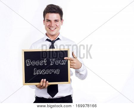 Boost Your Income - Young Smiling Businessman Holding Chalkboard With Text