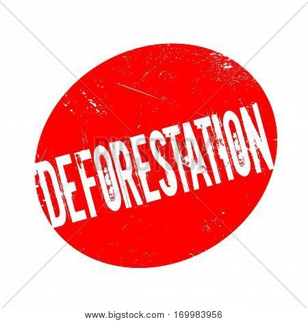 Deforestation rubber stamp. Grunge design with dust scratches. Effects can be easily removed for a clean, crisp look. Color is easily changed.