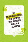 Be An Encourager The World Has Enough Critics Already. Inspiring Creative Motivation Quote With Speech Bubble. Vector Typography Banner Design Concept poster