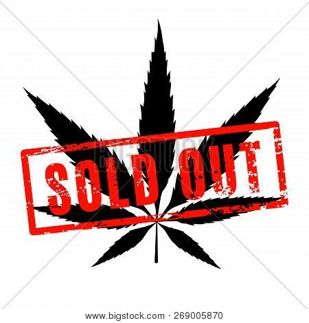 Marijuana Sold Out Concept. Cannabis Icon With Red Rubber Sold Out Seal.