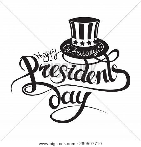 Happy President S Day Design Background With Uncle Sam Hat. Handwritten Lettering.