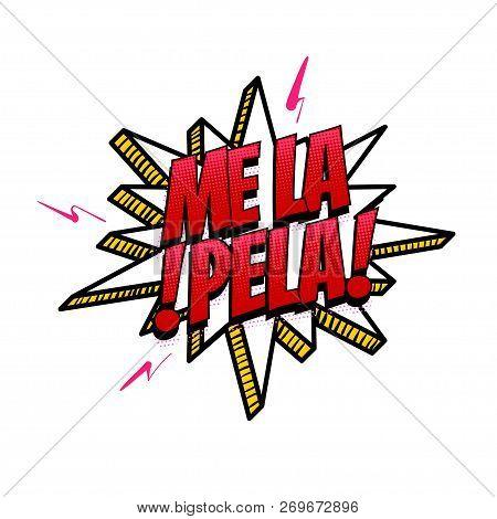 Me La Pela - I Dont Care Gtfo Spanish Language Comic Text Sound Effects Pop Art Style. Vector Speech