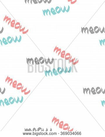 Meow. Seamless Pattern. Cat's Voice. Gray, Blue And Pink Lettering On A White Background. Design For