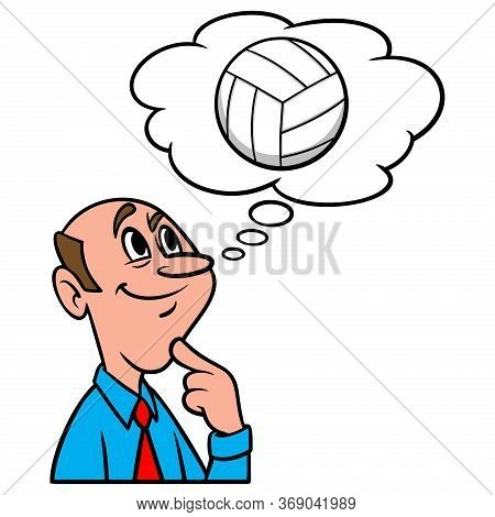 Thinking About Volleyball - A Cartoon Illustration Of A Man Thinking About Volleyball.