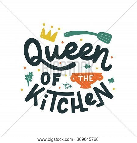 Queen Of The Kitchen Hand Drawn Vector Lettering. Kitchen Slogan Isolated On White Background. Color